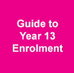 Guide to Year 13 Enrolment - coming soon